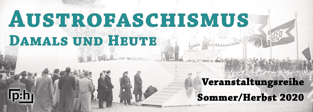 Austrofaschismus. Damals und heute - Veranstaltungsreihe Sommer/Herbst 2020